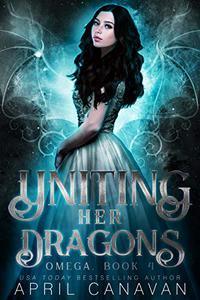 Uniting Her Dragons: A Reverse Harem Paranormal Romance