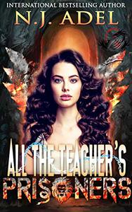 All the Teacher's Prisoners: Paranormal Prison Standalone Fae Dragon Shifter Romance