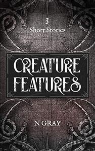Creature Features: A collection of short stories