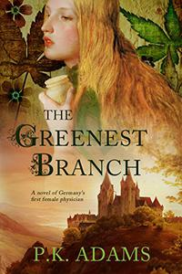 The Greenest Branch: A Novel of Germany's First Female Physician