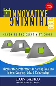 The Innovative Thinking Bible: Cracking The Creativity Code!