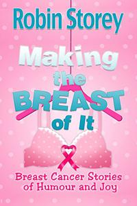 Making The Breast Of It: Breast Cancer Stories of Humour and Joy