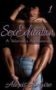 Sex Education: A Woman's Awakening, Book 1