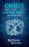 Ghosts in the Graveyard: And Other Tales
