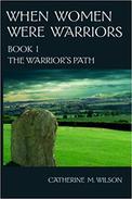 When Women Were Warriors Book I: The Warrior's Path