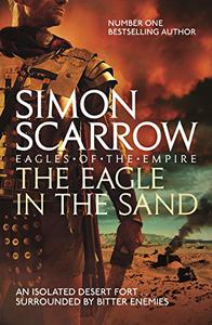 The Eagle In The Sand (Eagles of the Empire 7): Cato & Macro: Book 7: Roman Legion 7