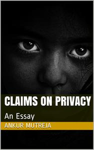 Claims on Privacy: An Essay