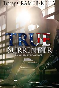 True Surrender: A Military Romance