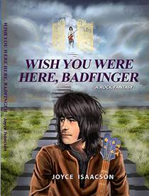 "Wish You Were Here, Badfinger ""A Rock Fantasy"""