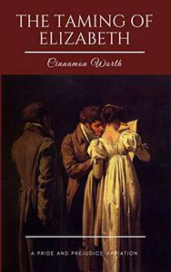The Taming of Elizabeth: A Pride and Prejudice Variation
