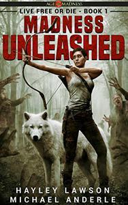 Madness Unleashed: Age Of Madness - A Kurtherian Gambit Series