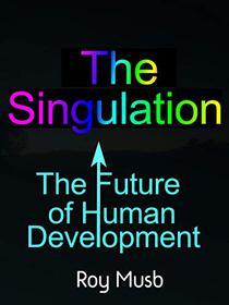 The Singulation: The Future of Human Development