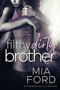 Filthy Dirty Brother: A Forbidden Cousins Romance