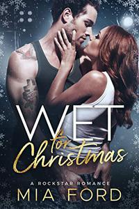 Wet for Christmas: A Rockstar Romance