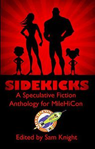 Sidekicks: A Speculative Fiction Anthology Supporting MileHiCon