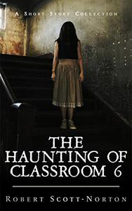 The Haunting of Classroom 6
