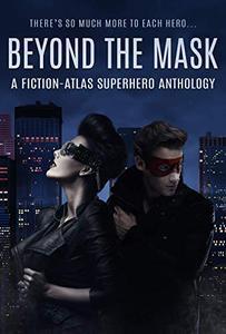 Beyond The Mask: A Fiction-Atlas Superhero Anthology