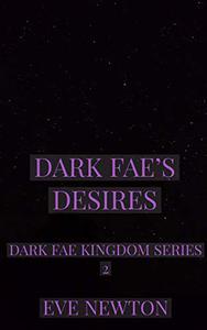 Dark Fae's Desires: Dark Fae Kingdom, Book 2: A Dark Fae Reverse Harem Fantasy