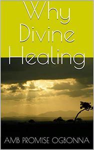Why Divine Healing