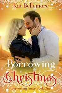 Borrowing Christmas (Borrowing Amor Book One): A Clean Holiday Romance