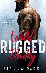 Wild Rugged Daddy - A Single Daddy Mountain Man Romance