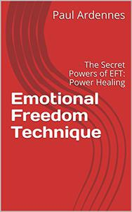 Emotional Freedom Technique: The Secret Powers of EFT: Power Healing