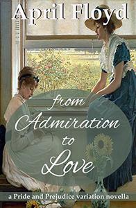 From Admiration to Love: a Pride and Prejudice variation novella