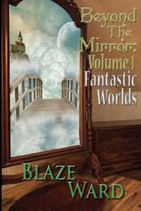 Beyond the Mirror: Volume 1 Fantastic Worlds