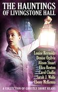 The Hauntings of Livingstone Hall: A collection of ghostly short reads