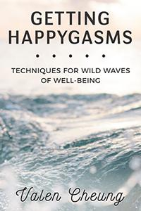 Getting Happygasms: Techniques for Wild Waves of Well-Being