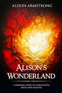 Alison's Wonderland: A Personal Story of Narcissistic Abuse and Healing