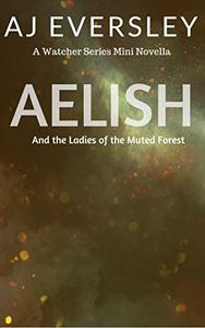 Aelish & The Ladies of the Muted Forest: A Watcher Series Mini Novella