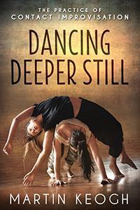 Dancing Deeper Still: The Practice of Contact Improvisation