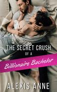 The Secret Crush of a Billionaire Bachelor