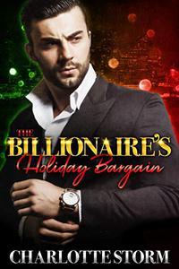 The Billionaire's Holiday Bargain: A Billionaire Bad Boy Boss Holiday Romance