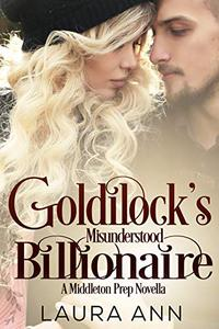Goldilock's Misunderstood Billionaire: a clean, enemies to lovers romance