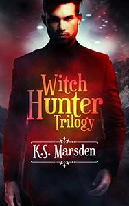 The Witch Hunter Trilogy: The Complete Urban Fantasy Trilogy