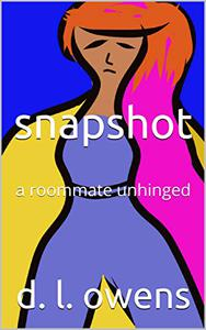 snapshot: a roommate unhinged