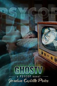 GhosTV: a PsyCop Novel