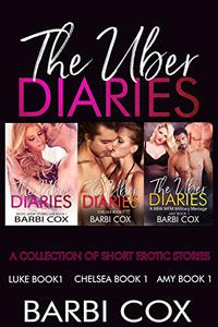 The Uber Diaries Series A collection of Short Erotic Stories: Luke Book 1 - Chelsea Book 1 - Amy Book 1
