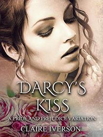 Darcy's Kiss: A Pride and Prejudice Variation
