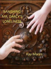BANISHING MR. DARCY'S LONELINESS