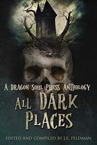 All Dark Places: A DSP Anthology