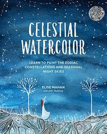 Celestial Watercolor:Learn to Paint the Zodiac Constellations and Seasonal Night Skies