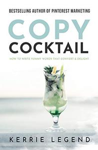 Copy Cocktail: How to Write Yummy Words that Convert & Delight