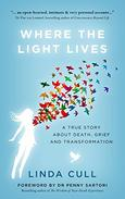 Where The Light Lives: A True Story about Death, Grief and Transformation