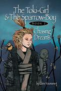 The Toki-Girl and the Sparrow-boy Book 2 Chasing Dreams