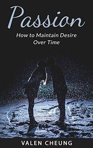 Passion: How to Maintain Desire Over Time