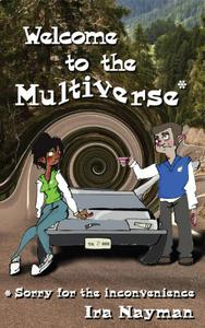 Welcome to the Multiverse (Sorry for the inconvenience)