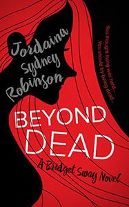 Beyond Dead: A Bridget Sway Novel
